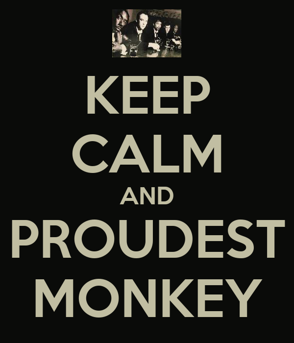 KEEP CALM AND PROUDEST MONKEY