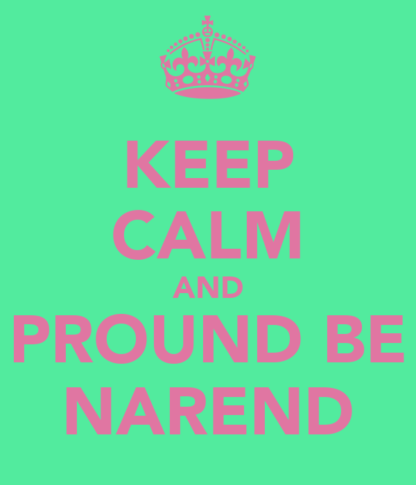 KEEP CALM AND PROUND BE NAREND