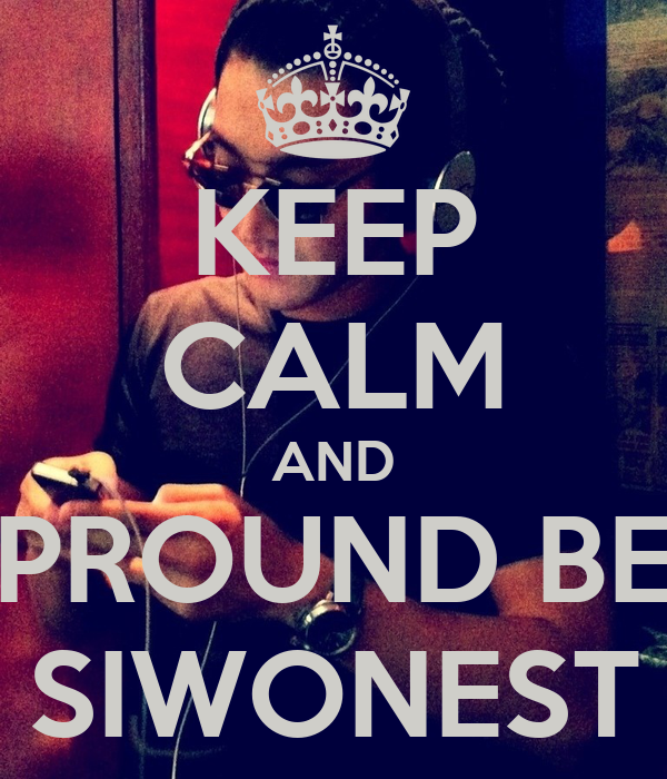 KEEP CALM AND PROUND BE SIWONEST