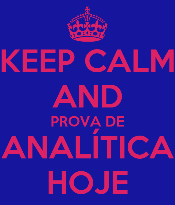 KEEP CALM AND PROVA DE ANALÍTICA HOJE