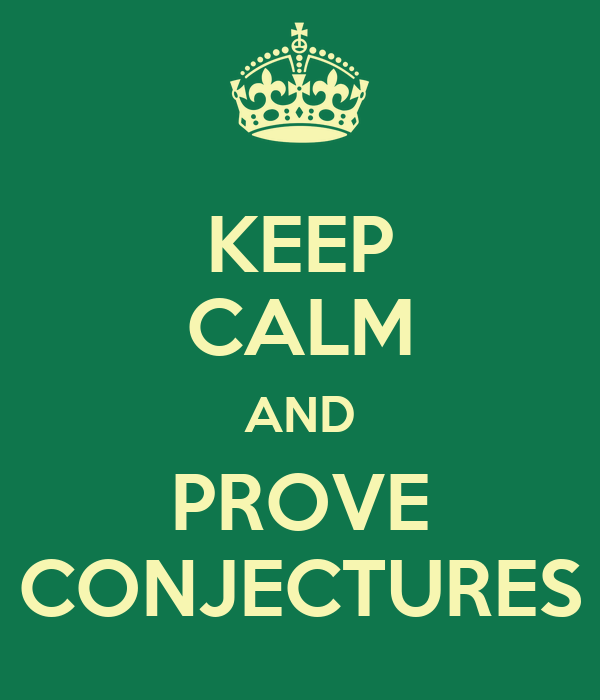 KEEP CALM AND PROVE CONJECTURES