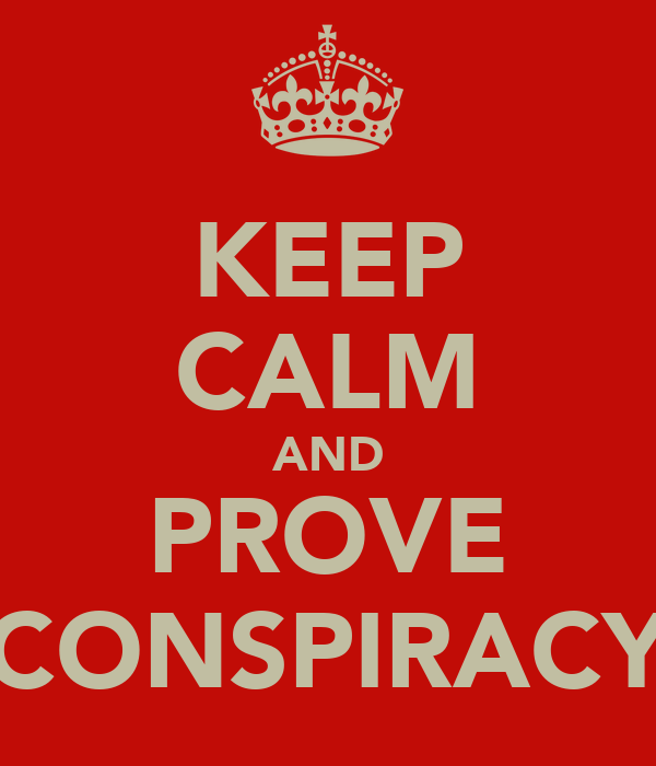 KEEP CALM AND PROVE CONSPIRACY