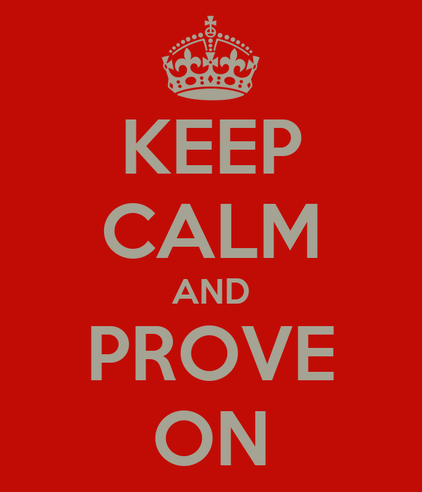 KEEP CALM AND PROVE ON