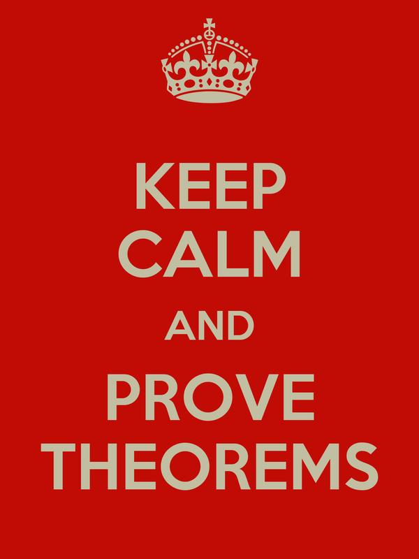 KEEP CALM AND PROVE THEOREMS