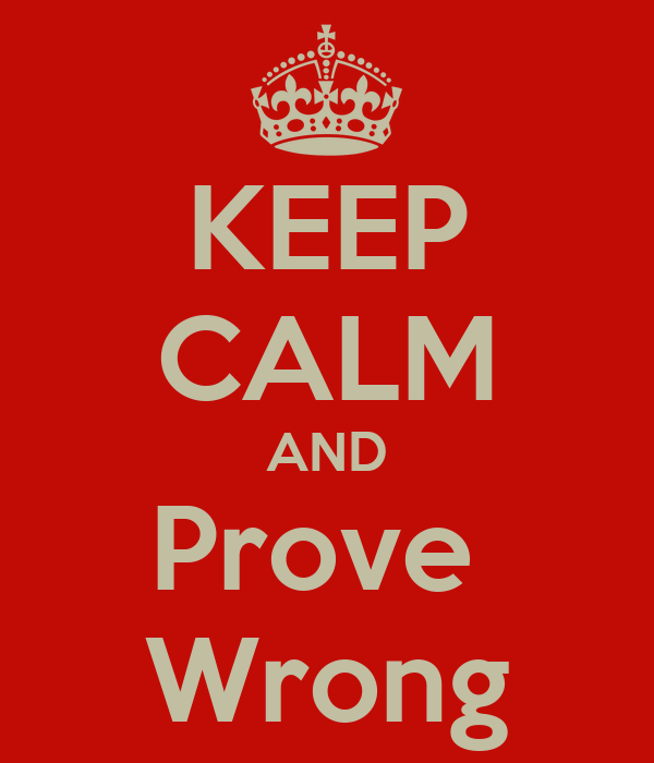 KEEP CALM AND Prove  Wrong