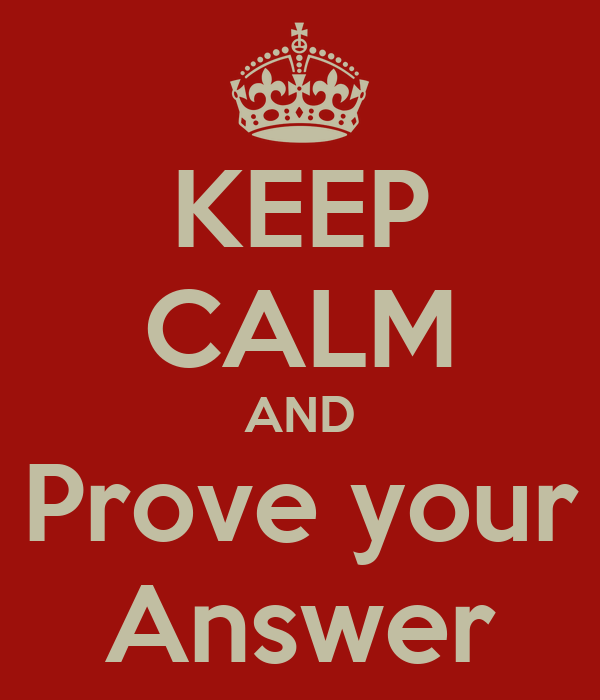 KEEP CALM AND Prove your Answer