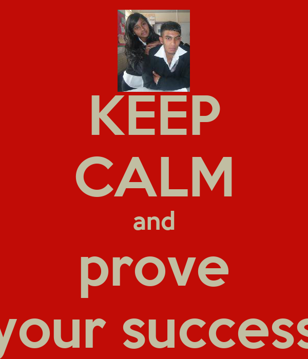 KEEP CALM and prove your success