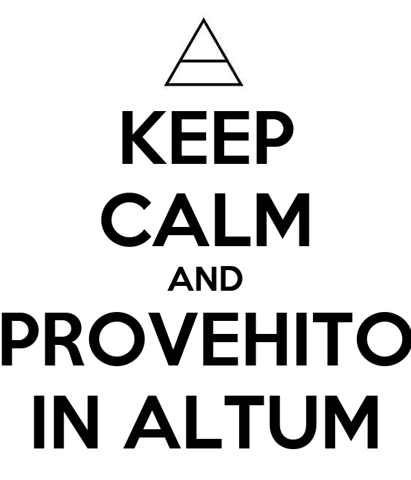 KEEP CALM AND PROVEHITO IN ALTUM