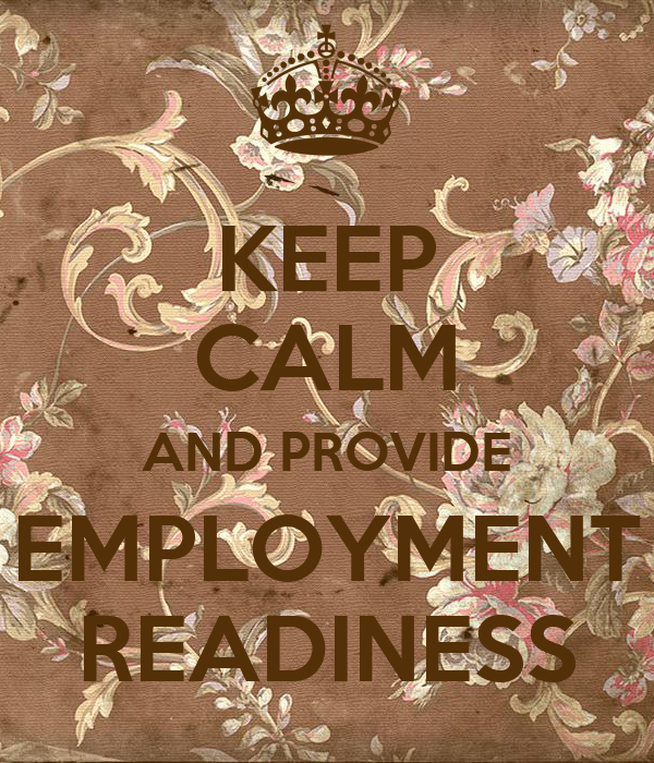 KEEP CALM AND PROVIDE EMPLOYMENT READINESS
