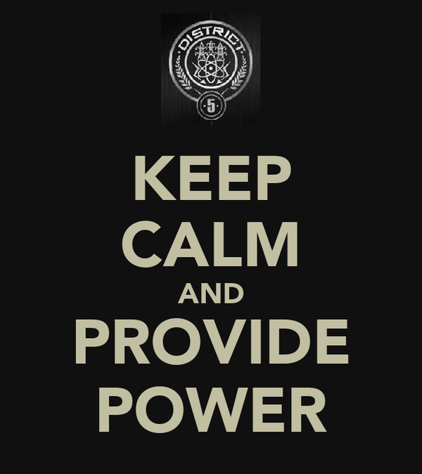 KEEP CALM AND PROVIDE POWER