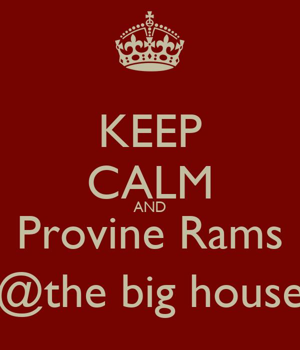 KEEP CALM AND Provine Rams @the big house