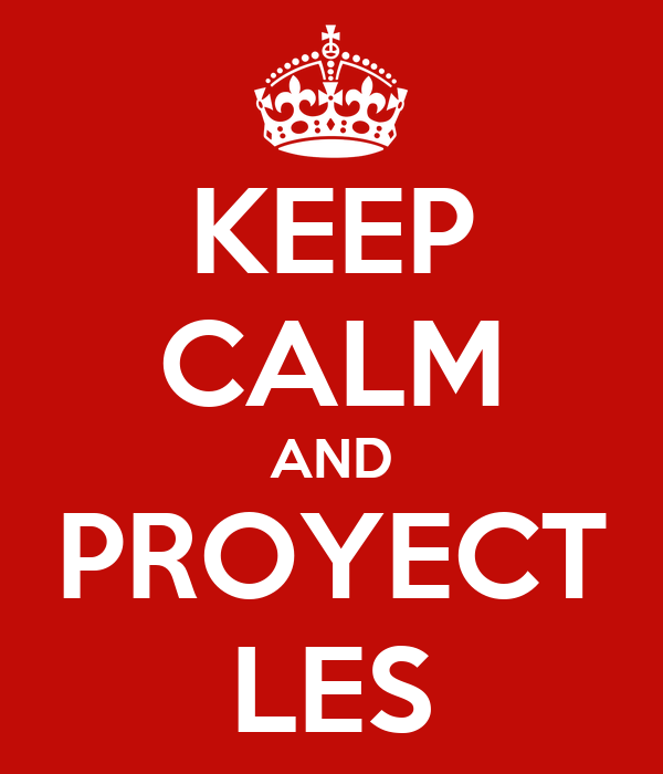 KEEP CALM AND PROYECT LES