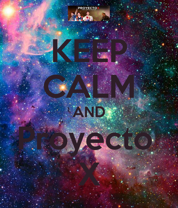 KEEP CALM AND Proyecto  X