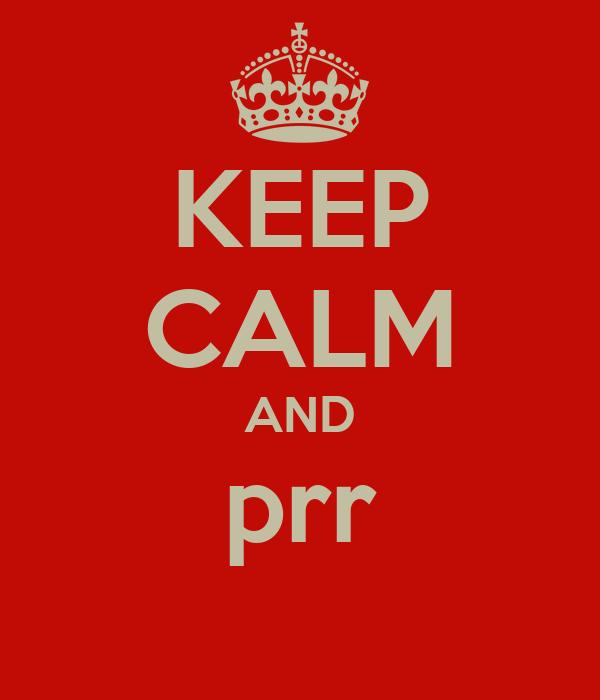 KEEP CALM AND prr