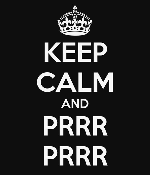 KEEP CALM AND PRRR PRRR