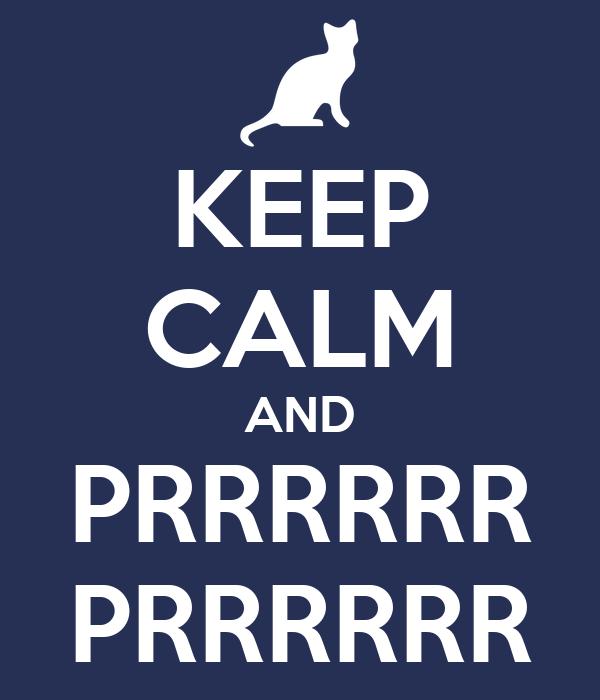 KEEP CALM AND PRRRRRR PRRRRRR