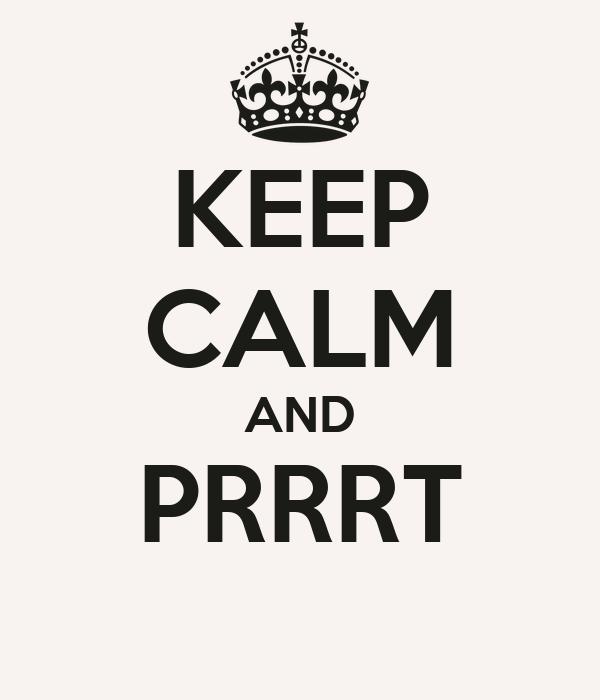 KEEP CALM AND PRRRT