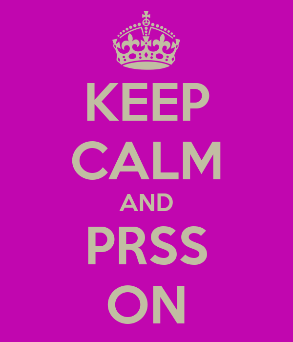 KEEP CALM AND PRSS ON