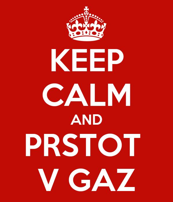 KEEP CALM AND PRSTOT  V GAZ