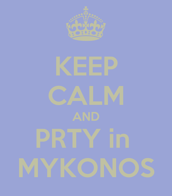 KEEP CALM AND PRTY in  MYKONOS