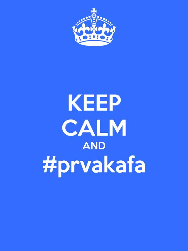 KEEP CALM AND #prvakafa