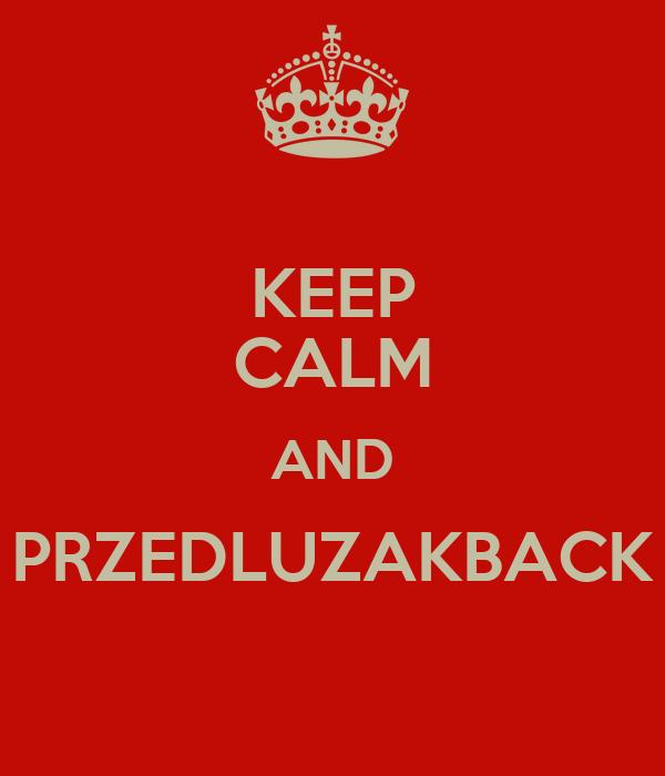 KEEP CALM AND PRZEDLUZAKBACK