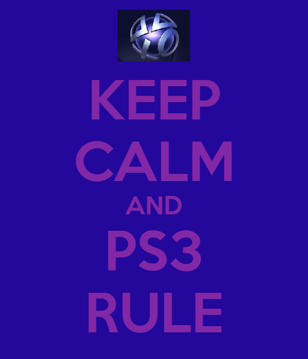 KEEP CALM AND PS3 RULE