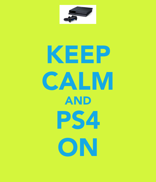 KEEP CALM AND PS4 ON