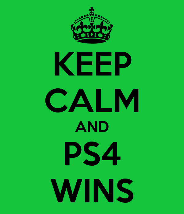 KEEP CALM AND PS4 WINS