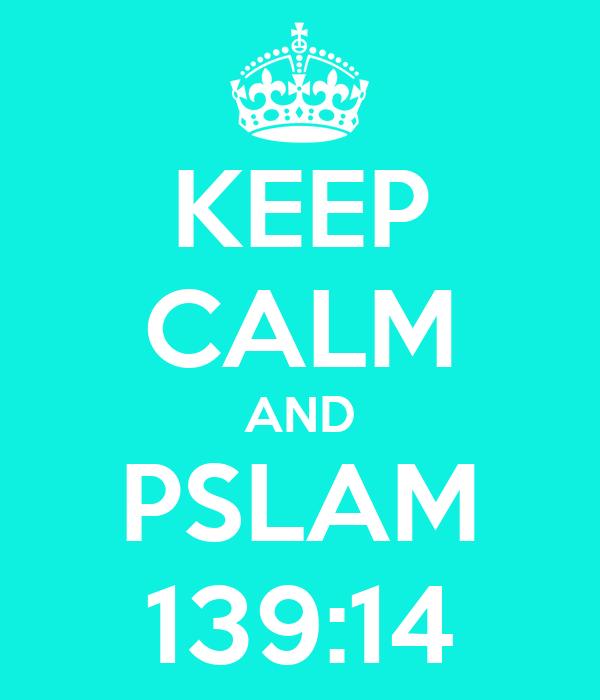 KEEP CALM AND PSLAM 139:14