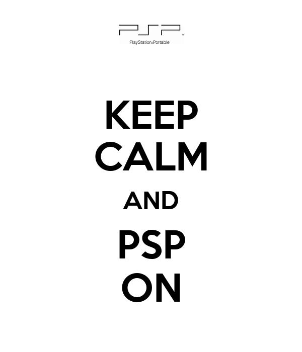 KEEP CALM AND PSP ON