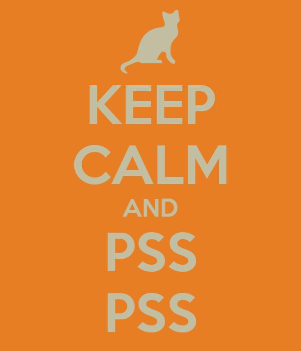 KEEP CALM AND PSS PSS