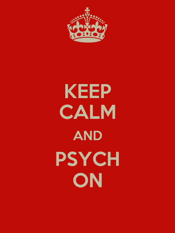 KEEP CALM AND PSYCH ON