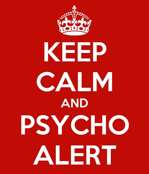 KEEP CALM AND PSYCHO ALERT
