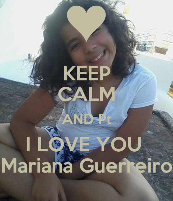 KEEP CALM AND Pt I LOVE YOU  Mariana Guerreiro