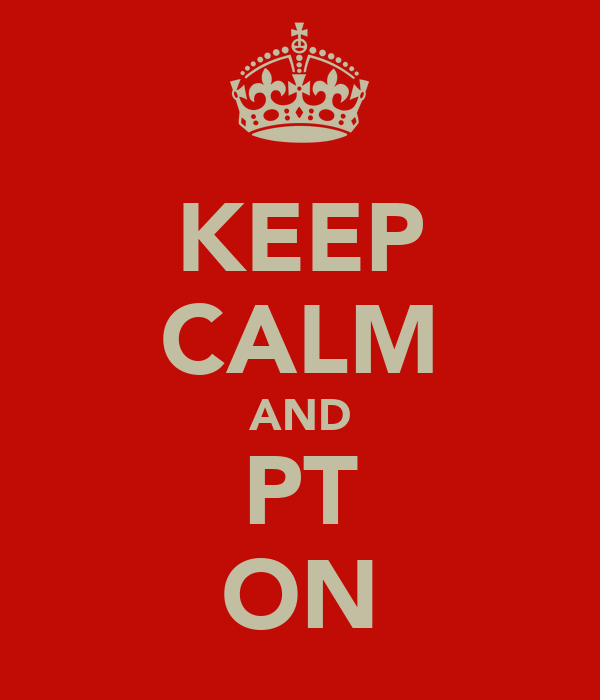 KEEP CALM AND PT ON