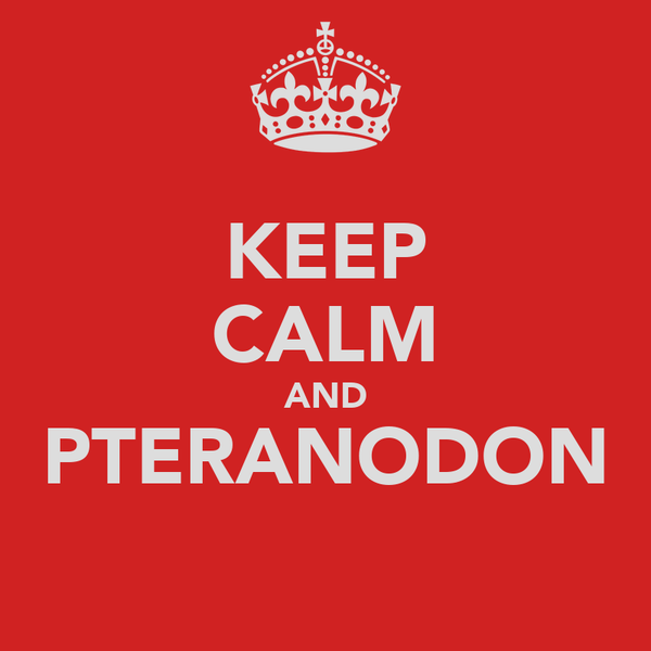 KEEP CALM AND PTERANODON