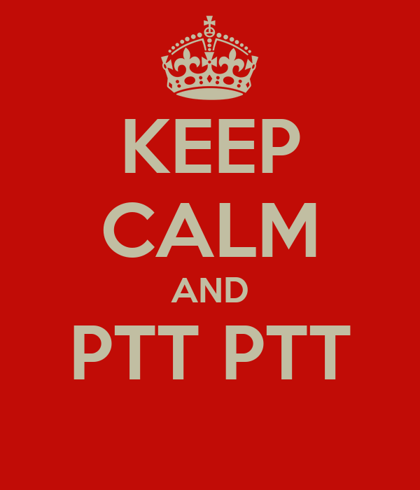 KEEP CALM AND PTT PTT