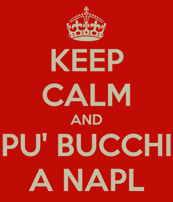 KEEP CALM AND PU' BUCCHI A NAPL