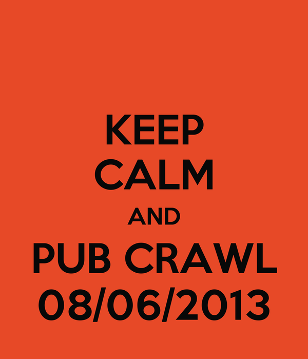KEEP CALM AND PUB CRAWL 08/06/2013