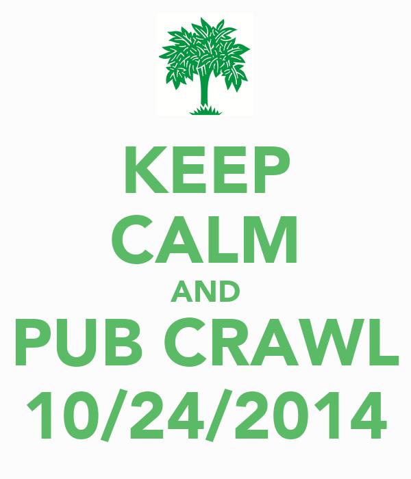 KEEP CALM AND PUB CRAWL 10/24/2014