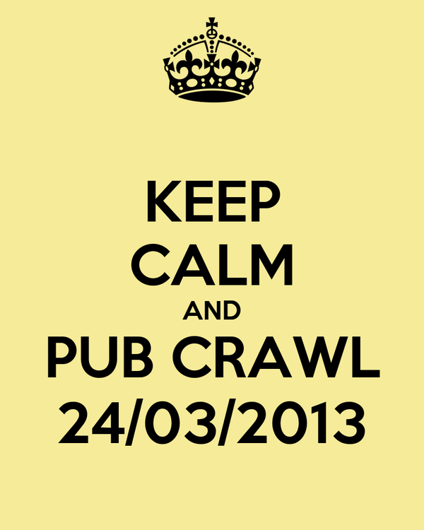 KEEP CALM AND PUB CRAWL 24/03/2013