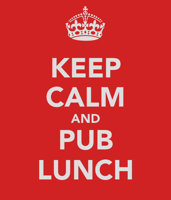 KEEP CALM AND PUB LUNCH