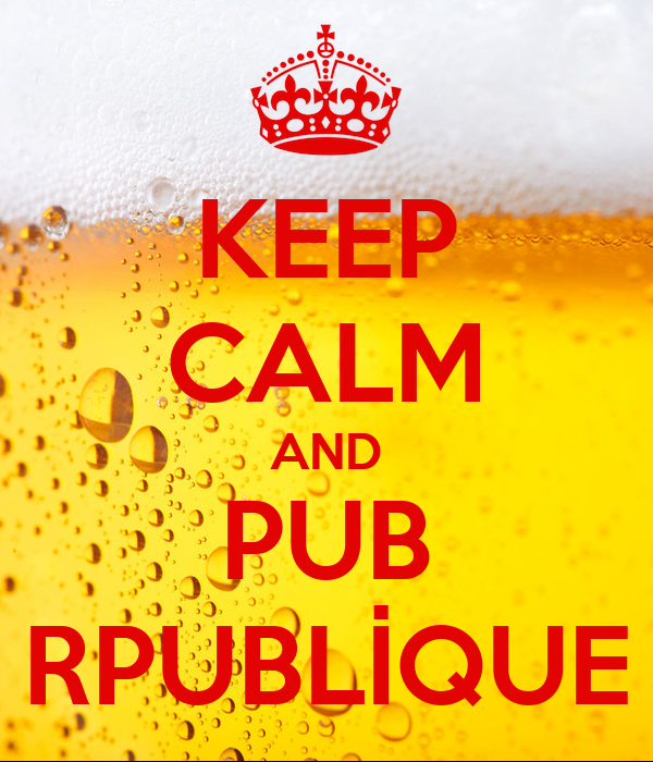 KEEP CALM AND PUB RPUBLİQUE