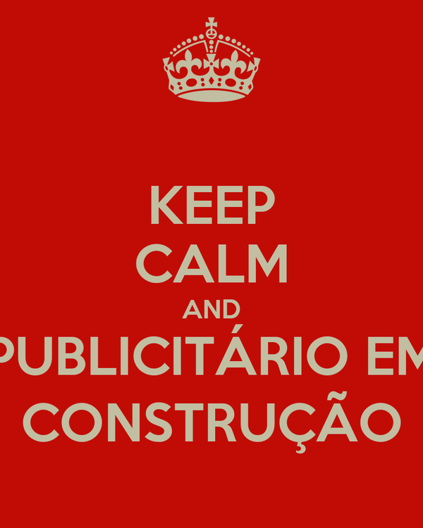 KEEP CALM AND PUBLICITÁRIO EM CONSTRUÇÃO