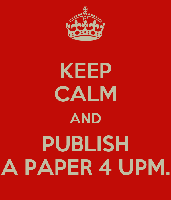 KEEP CALM AND PUBLISH A PAPER 4 UPM.