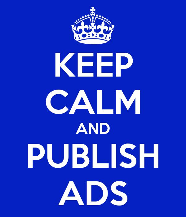 KEEP CALM AND PUBLISH ADS
