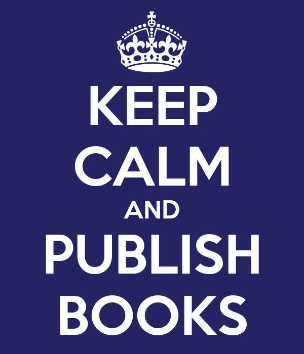 KEEP CALM AND PUBLISH BOOKS