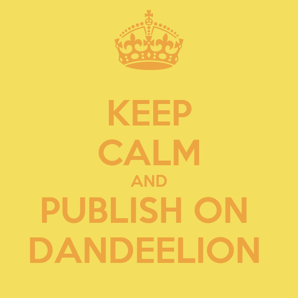 KEEP CALM AND PUBLISH ON  DANDEELION