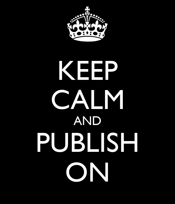 KEEP CALM AND PUBLISH ON